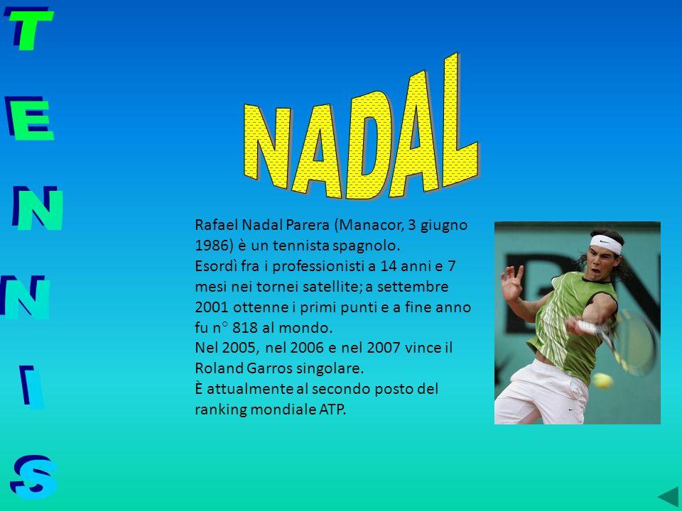 NADAL Rafael Nadal Parera (Manacor, 3 giugno 1986) è un tennista spagnolo.