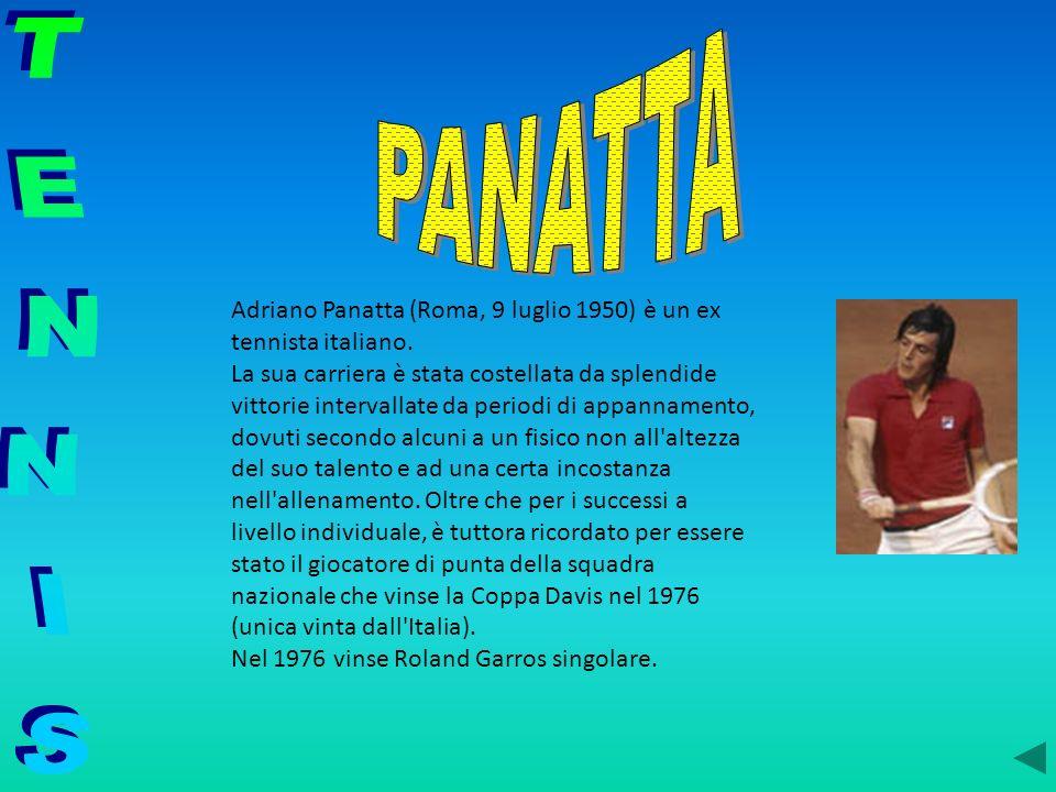PANATTA Adriano Panatta (Roma, 9 luglio 1950) è un ex tennista italiano.