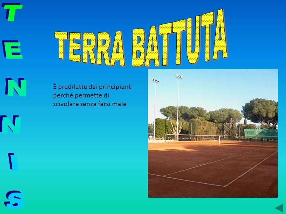 TERRA BATTUTA È prediletto dai principianti perché permette di scivolare senza farsi male TENNIS