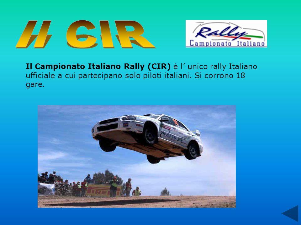 Il CIR Il Campionato Italiano Rally (CIR) è l' unico rally Italiano ufficiale a cui partecipano solo piloti italiani.