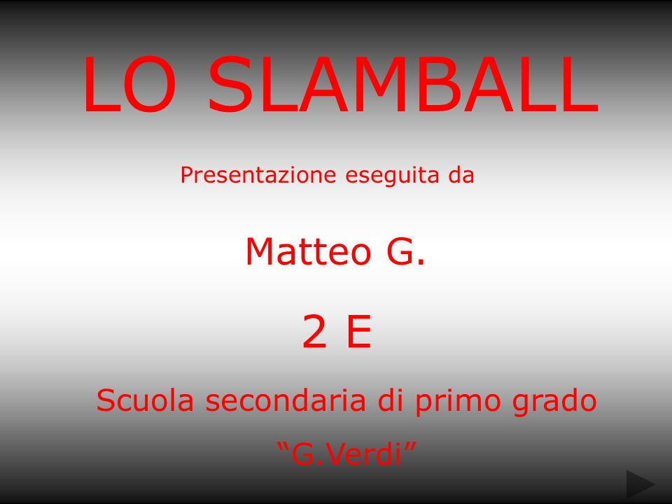 LO SLAMBALL 2 E Matteo G. Scuola secondaria di primo grado G.Verdi