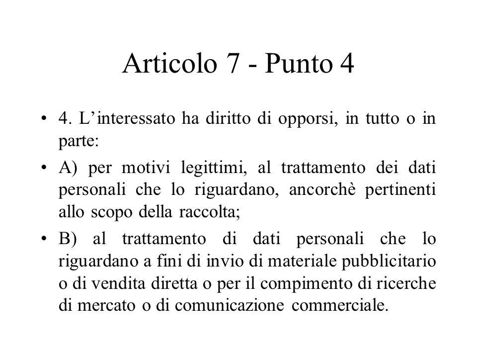 Articolo 7 - Punto 4 4. L'interessato ha diritto di opporsi, in tutto o in parte: