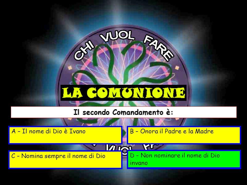 Il secondo Comandamento è: