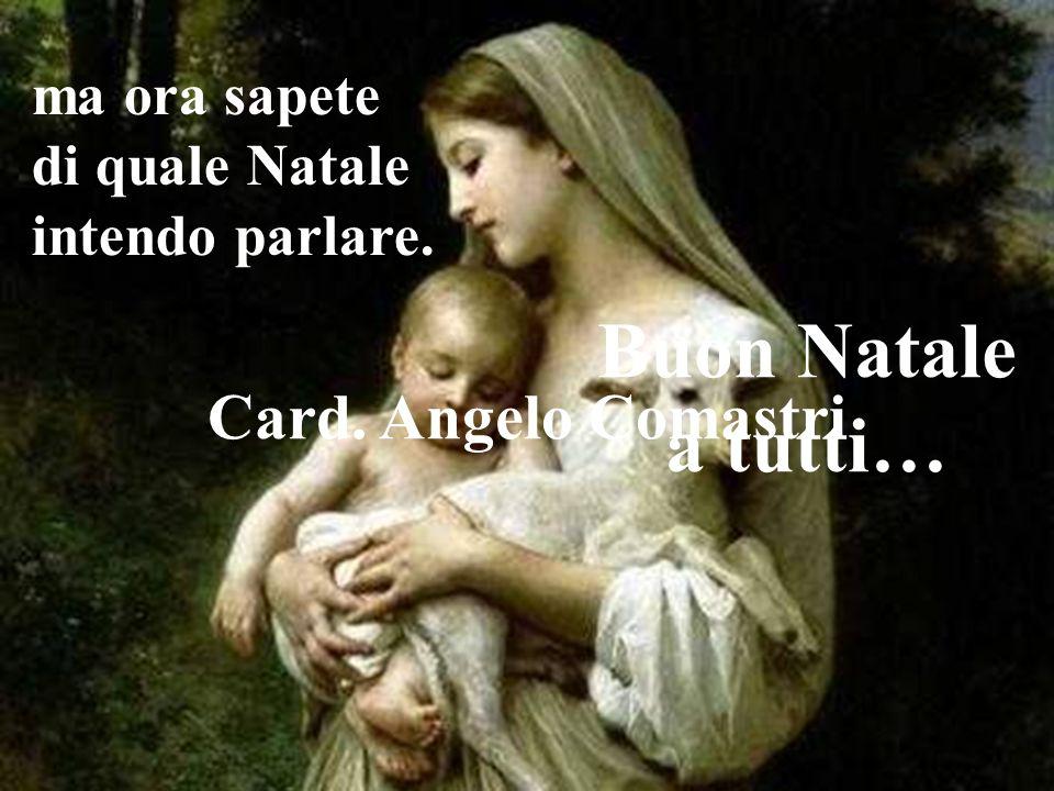 Buon Natale a tutti… Card. Angelo Comastri