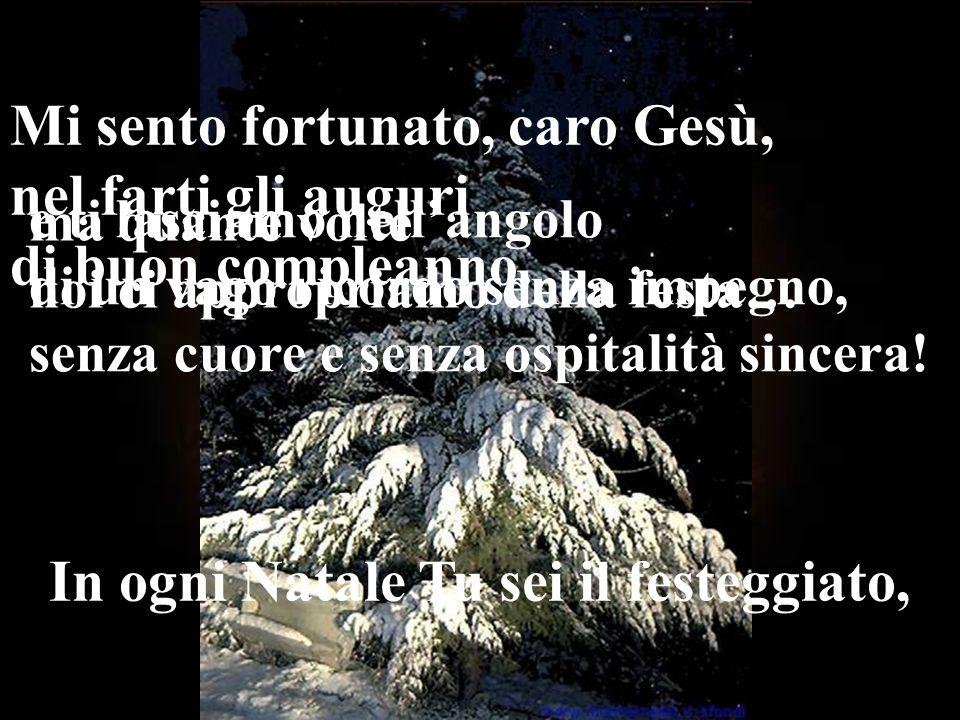 In ogni Natale Tu sei il festeggiato,
