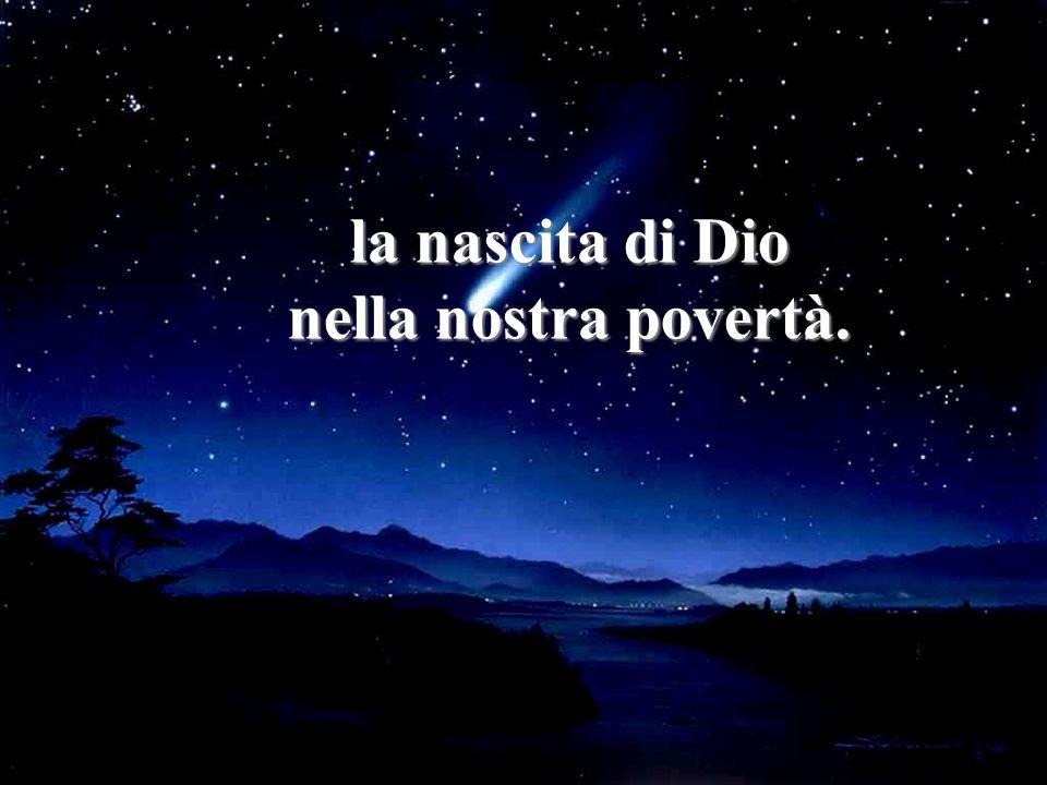 la nascita di Dio nella nostra povertà.