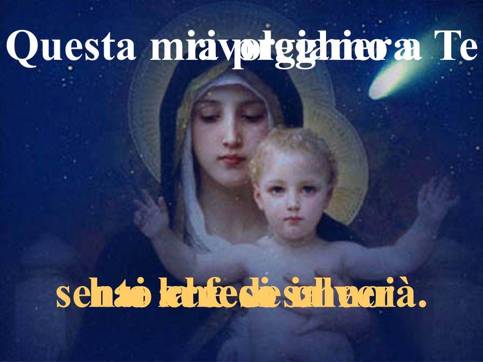 Questa mia preghiera rivolgiamo a Te sento che ci salverà. e la fede che hai acceso in noi