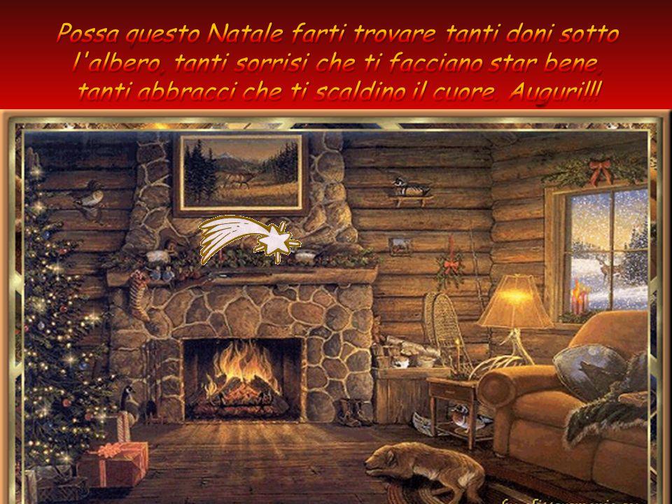 Possa questo Natale farti trovare tanti doni sotto l albero, tanti sorrisi che ti facciano star bene, tanti abbracci che ti scaldino il cuore.