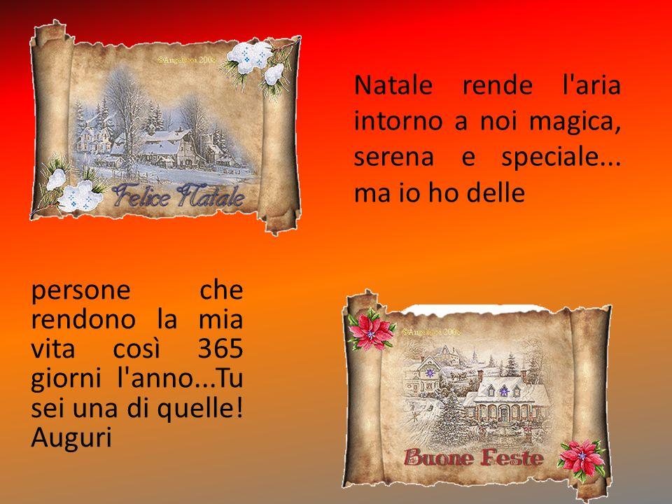 Natale rende l aria intorno a noi magica, serena e speciale