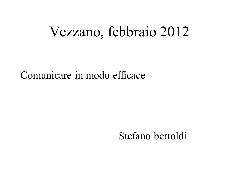Vezzano, febbraio 2012 Comunicare in modo efficace Stefano bertoldi