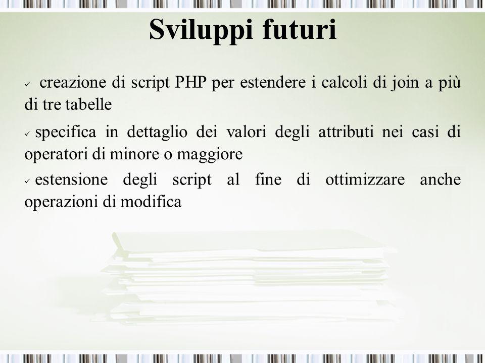Sviluppi futuri creazione di script PHP per estendere i calcoli di join a più di tre tabelle.