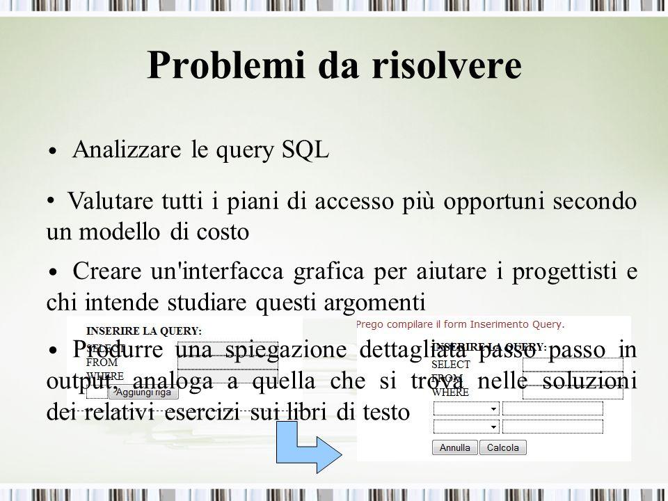 Problemi da risolvere Analizzare le query SQL. Valutare tutti i piani di accesso più opportuni secondo un modello di costo.