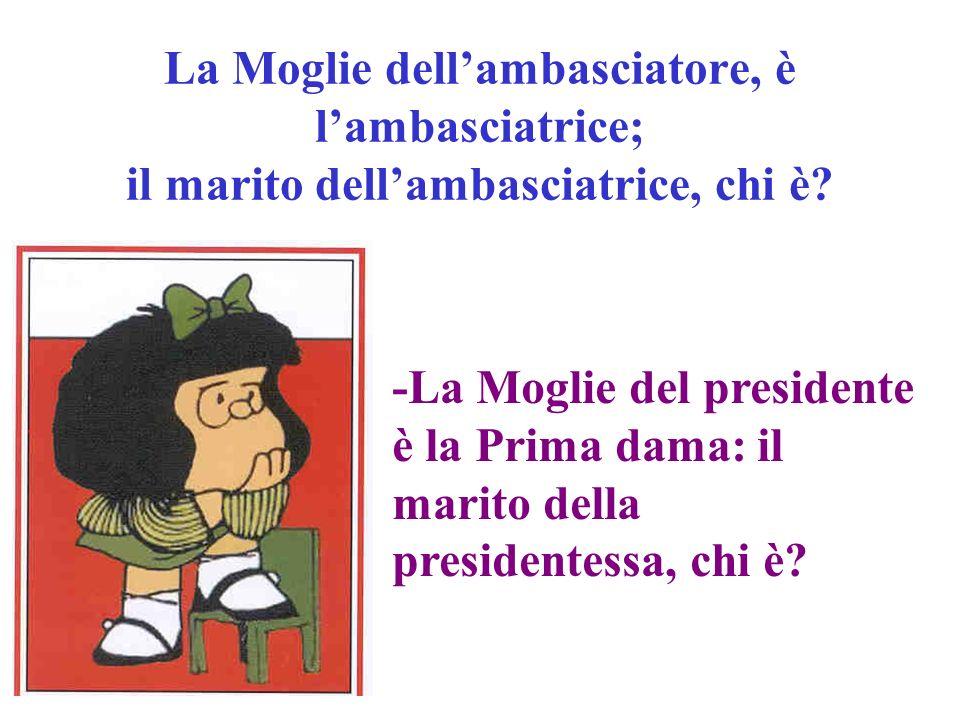 La Moglie dell'ambasciatore, è l'ambasciatrice; il marito dell'ambasciatrice, chi è