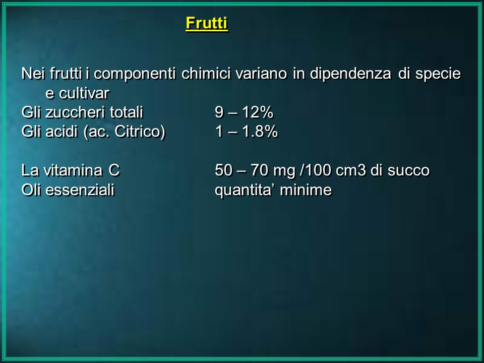 FruttiNei frutti i componenti chimici variano in dipendenza di specie e cultivar. Gli zuccheri totali 9 – 12%