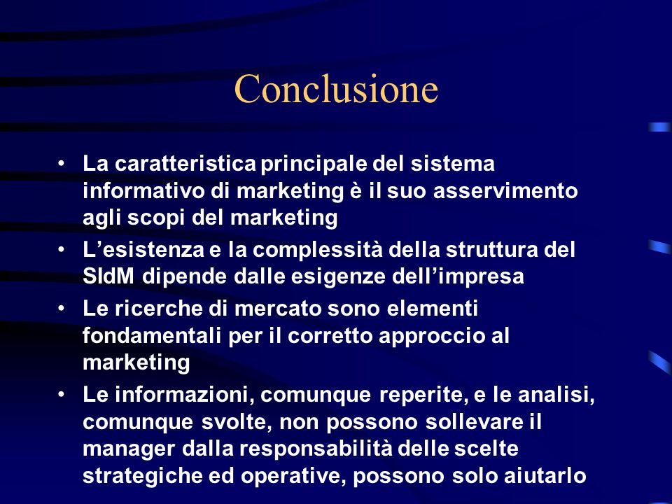 27/03/2017 Conclusione. La caratteristica principale del sistema informativo di marketing è il suo asservimento agli scopi del marketing.