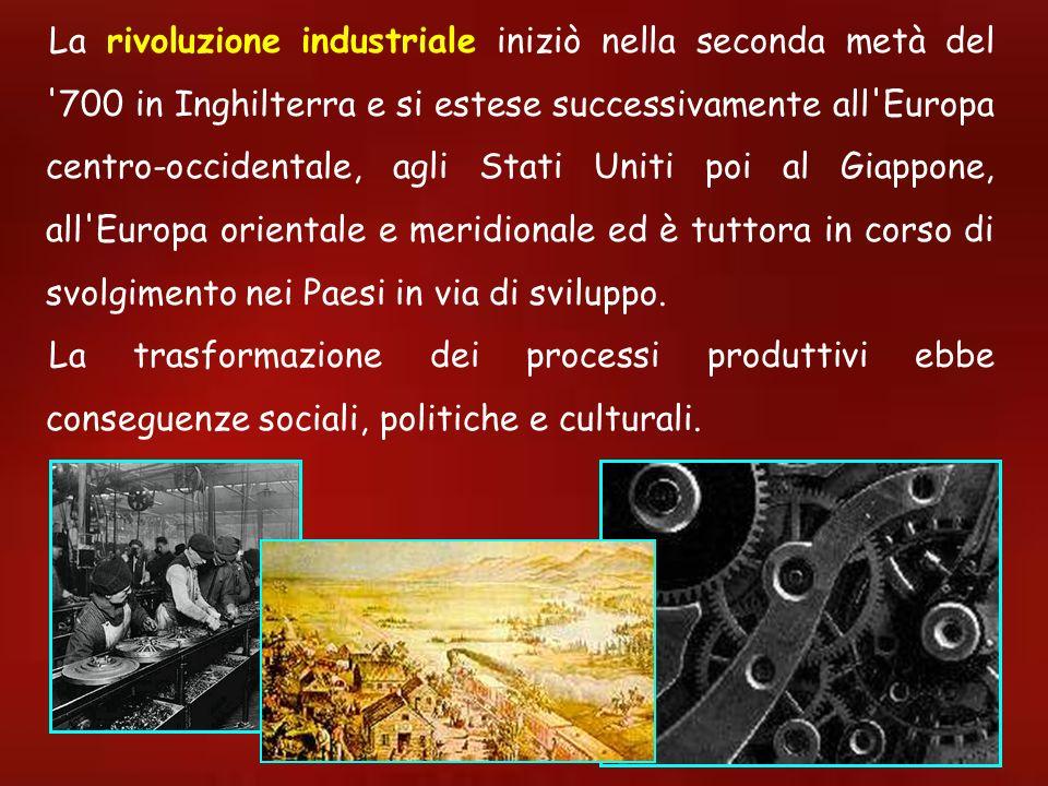 La rivoluzione industriale iniziò nella seconda metà del 700 in Inghilterra e si estese successivamente all Europa centro-occidentale, agli Stati Uniti poi al Giappone, all Europa orientale e meridionale ed è tuttora in corso di svolgimento nei Paesi in via di sviluppo.