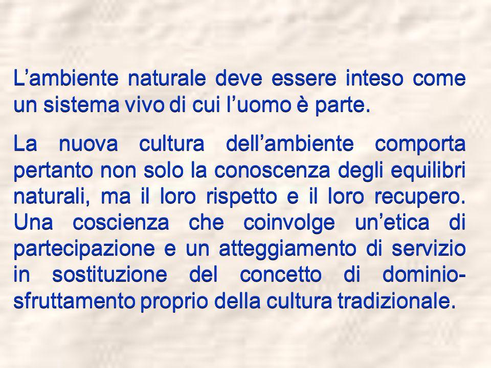 L'ambiente naturale deve essere inteso come un sistema vivo di cui l'uomo è parte.
