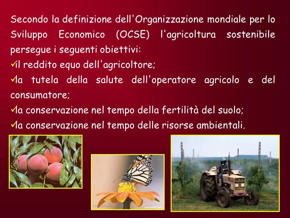 Secondo la definizione dell Organizzazione mondiale per lo Sviluppo Economico (OCSE) l agricoltura sostenibile persegue i seguenti obiettivi:
