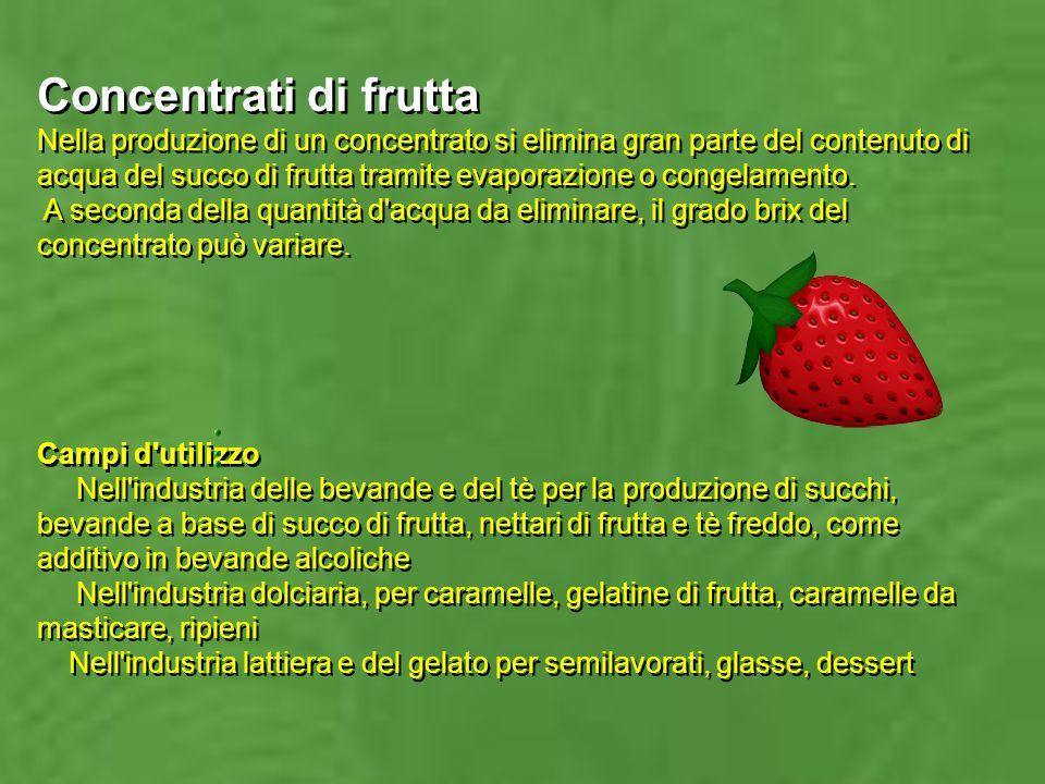 Concentrati di frutta Nella produzione di un concentrato si elimina gran parte del contenuto di acqua del succo di frutta tramite evaporazione o congelamento. A seconda della quantità d acqua da eliminare, il grado brix del concentrato può variare.
