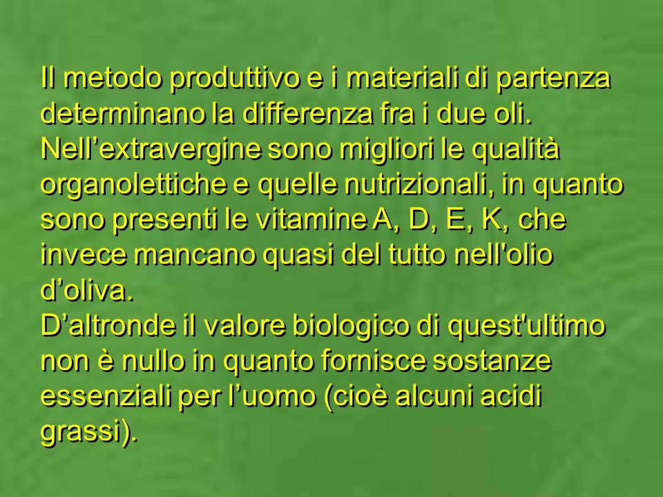 Il metodo produttivo e i materiali di partenza determinano la differenza fra i due oli.