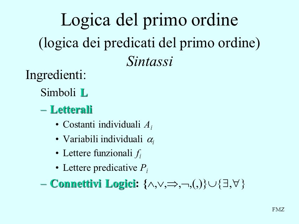 Logica del primo ordine (logica dei predicati del primo ordine) Sintassi