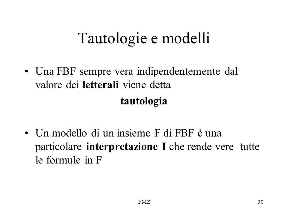 Tautologie e modelli Una FBF sempre vera indipendentemente dal valore dei letterali viene detta. tautologia.