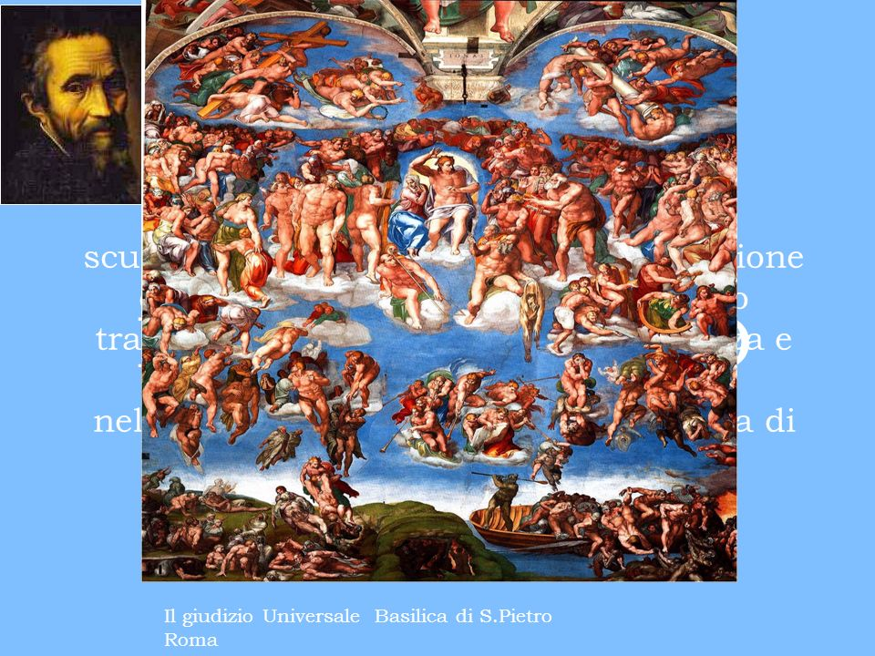 Michelangelo Buonarroti fu pittore, scultore e architetto