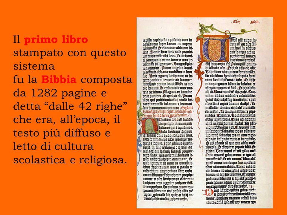 Il primo libro stampato con questo sistema fu la Bibbia composta da 1282 pagine e detta dalle 42 righe che era, all'epoca, il testo più diffuso e letto di cultura scolastica e religiosa.