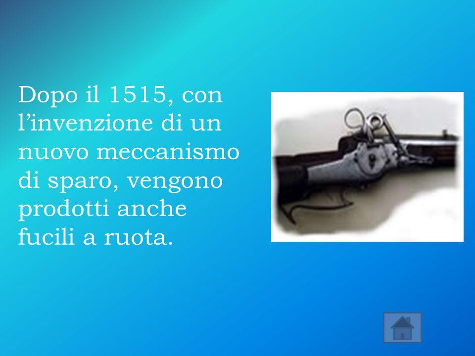 Dopo il 1515, con l'invenzione di un nuovo meccanismo di sparo, vengono prodotti anche fucili a ruota.