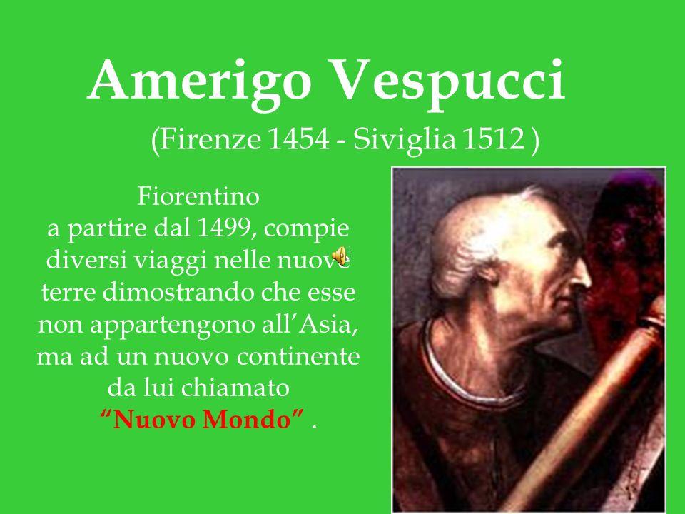 Amerigo Vespucci (Firenze 1454 - Siviglia 1512 ) Fiorentino