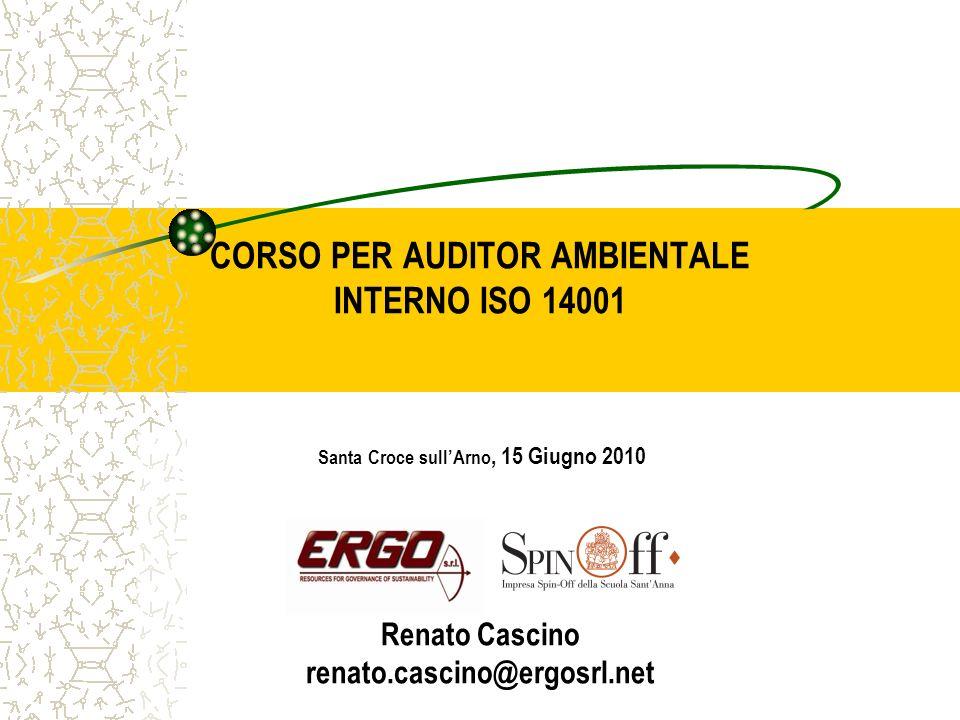 CORSO PER AUDITOR AMBIENTALE INTERNO ISO 14001 Santa Croce sull'Arno, 15 Giugno 2010 Renato Cascino renato.cascino@ergosrl.net