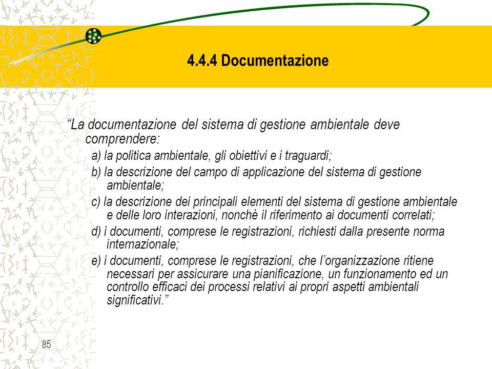 4.4.4 Documentazione La documentazione del sistema di gestione ambientale deve comprendere: a) la politica ambientale, gli obiettivi e i traguardi;