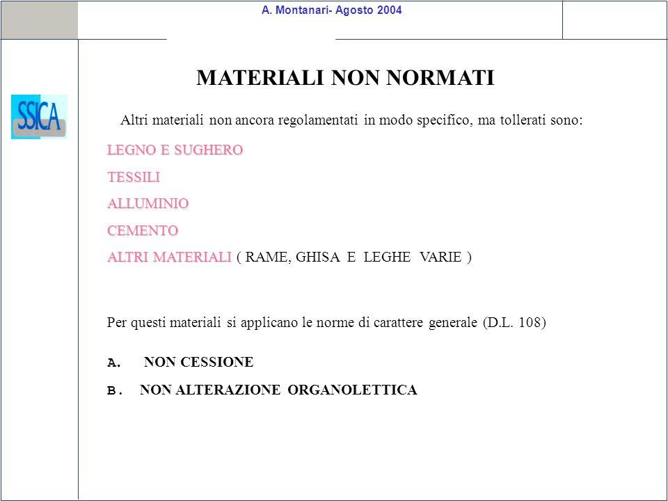 MATERIALI NON NORMATI Altri materiali non ancora regolamentati in modo specifico, ma tollerati sono: