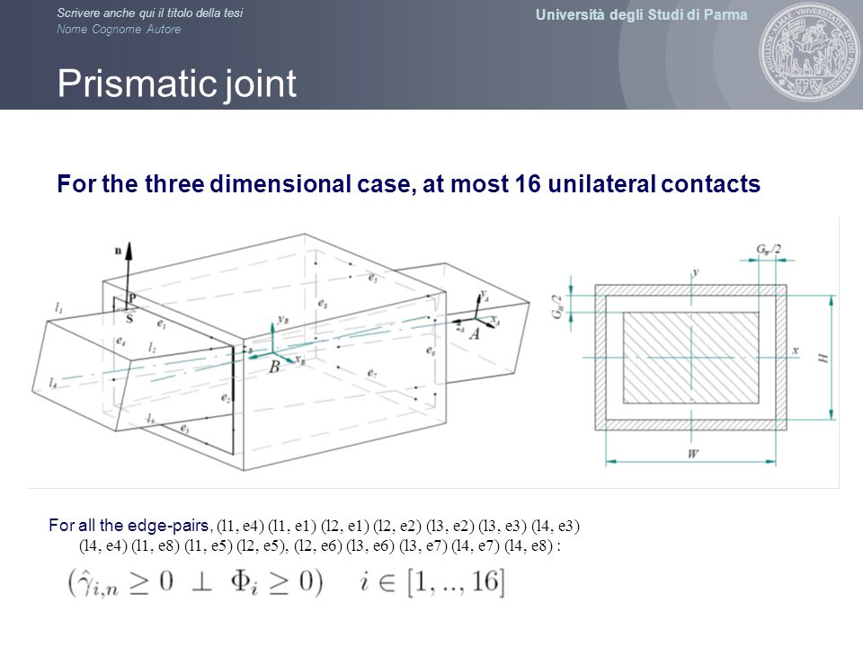 Prismatic joint For the three dimensional case, at most 16 unilateral contacts.