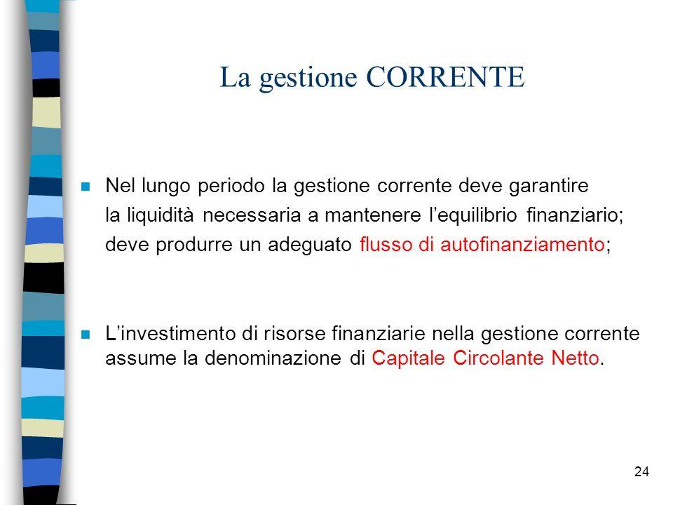 La gestione CORRENTENel lungo periodo la gestione corrente deve garantire. la liquidità necessaria a mantenere l'equilibrio finanziario;