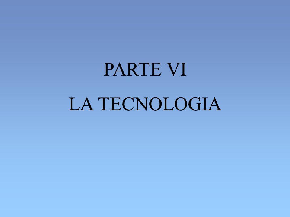 PARTE VI LA TECNOLOGIA
