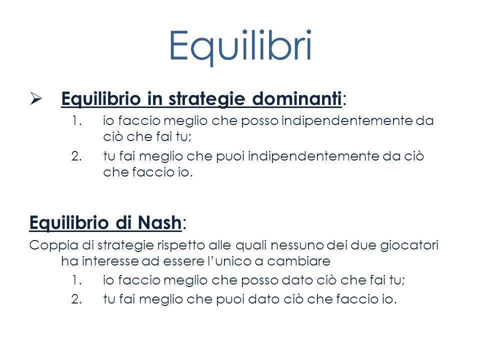 Equilibri Equilibrio in strategie dominanti: Equilibrio di Nash:
