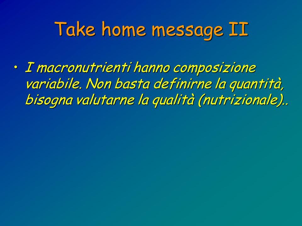 Take home message II I macronutrienti hanno composizione variabile.