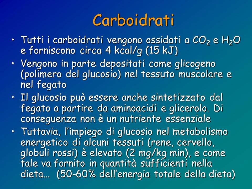 Carboidrati Tutti i carboidrati vengono ossidati a CO2 e H2O e forniscono circa 4 kcal/g (15 kJ)