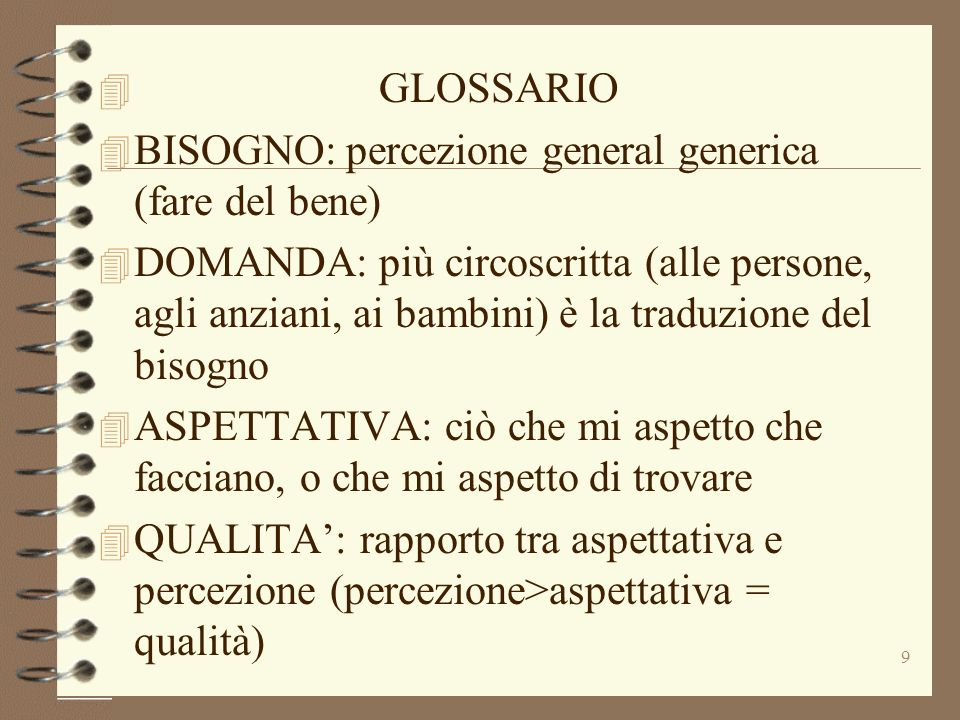 GLOSSARIO BISOGNO: percezione general generica (fare del bene)