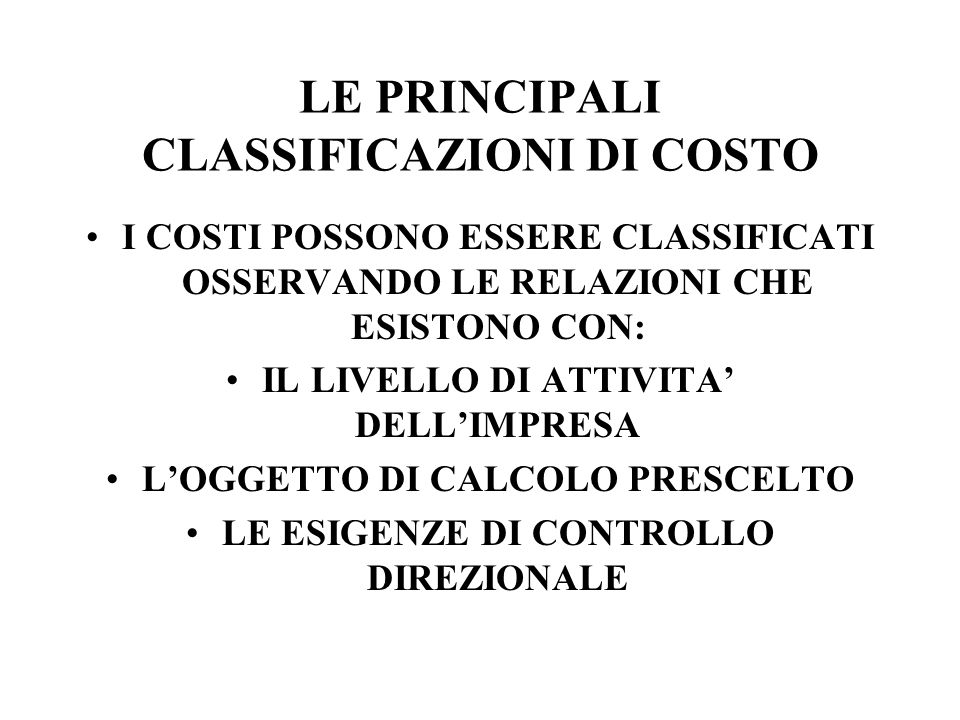 LE PRINCIPALI CLASSIFICAZIONI DI COSTO