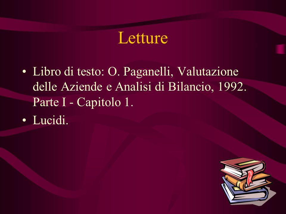 Letture Libro di testo: O. Paganelli, Valutazione delle Aziende e Analisi di Bilancio, 1992. Parte I - Capitolo 1.