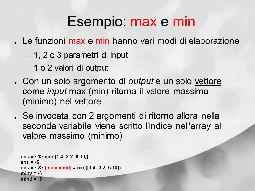 Esempio: max e min Le funzioni max e min hanno vari modi di elaborazione. 1, 2 o 3 parametri di input.