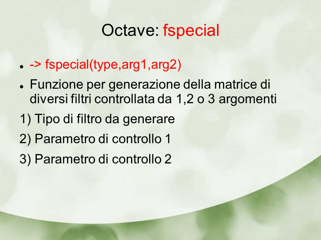Octave: fspecial -> fspecial(type,arg1,arg2)