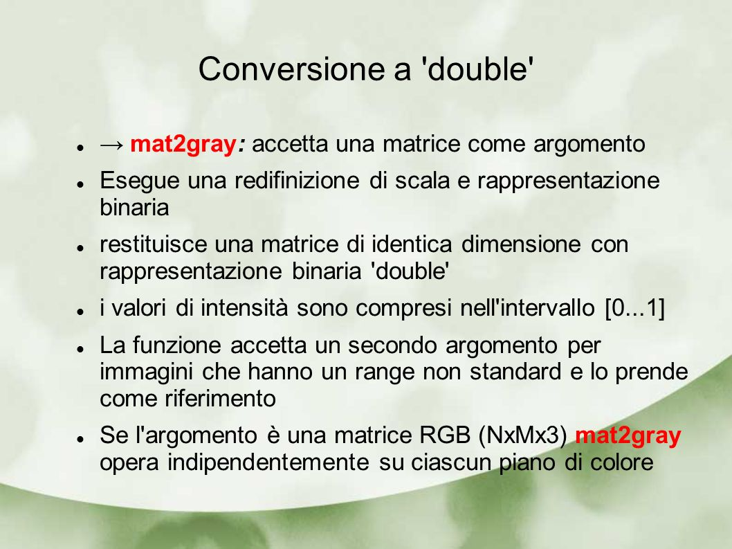Conversione a double → mat2gray: accetta una matrice come argomento