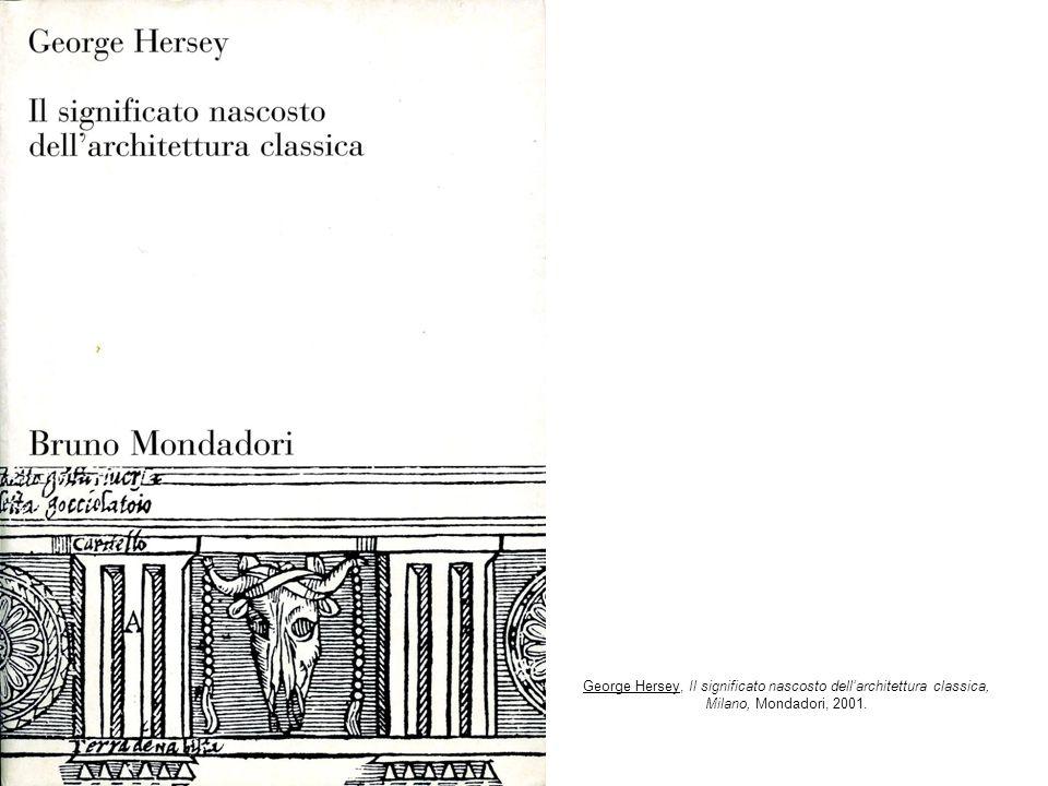 George Hersey, Il significato nascosto dell'architettura classica, Milano, Mondadori, 2001.