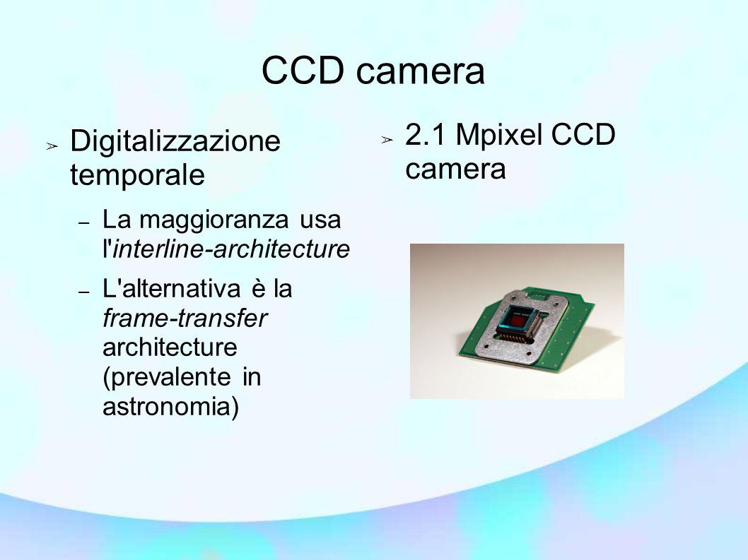CCD camera 2.1 Mpixel CCD camera Digitalizzazione temporale
