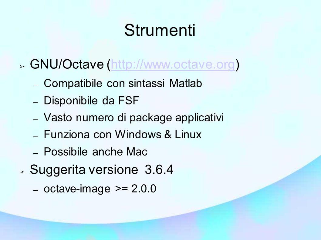 Strumenti GNU/Octave (http://www.octave.org) Suggerita versione 3.6.4