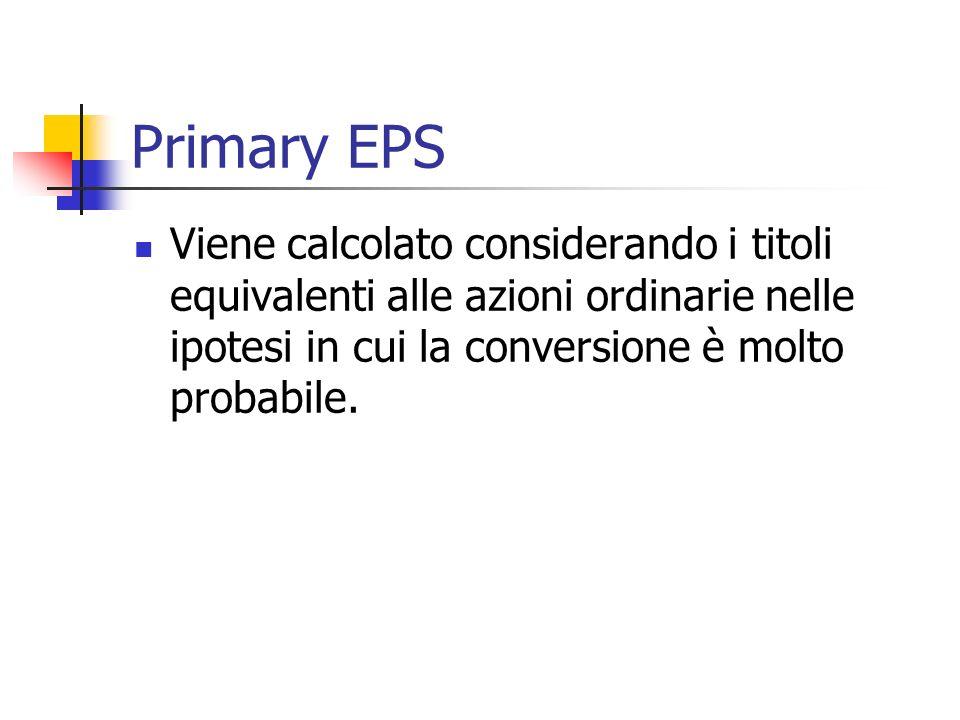 Primary EPS Viene calcolato considerando i titoli equivalenti alle azioni ordinarie nelle ipotesi in cui la conversione è molto probabile.