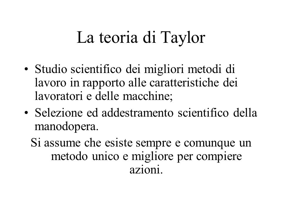 La teoria di Taylor Studio scientifico dei migliori metodi di lavoro in rapporto alle caratteristiche dei lavoratori e delle macchine;